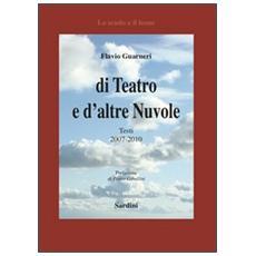 Di teatro e d'altre nuvole. Testi 2007-2010