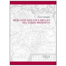 Mercanti toscani e Bruges nel tardo Medioevo