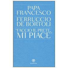 «Faccio il prete, mi piace»
