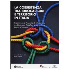 La coesistenza tra idrocarburi e territorio in Italia. Esperienze e proposte di interazione tra Upstream Oil&Gas e agricoltura, pesca e turismo