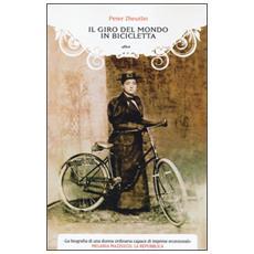 Il giro del mondo in bicicletta. La straordinaria avventura di una donna alla conquista della libertà