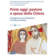 Prete oggi: pastore e sposo della Chiesa. Immagine viva e trasparente di Cristo sacerdote
