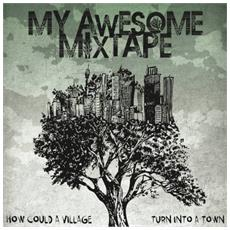 My Awesome Mixtape - How Could A Village Turn. . .