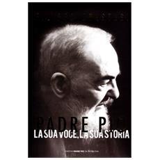 Padre Pio. La sua voce, la sua storia. Con CD