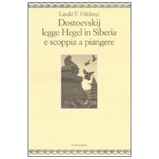 Dostoevskij legge Hegel in Siberia e scoppia a piangere