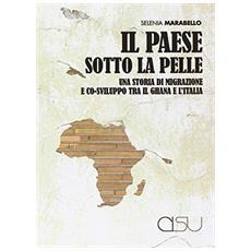 Il paese sotto la pelle. Una storia di migrazione e co-sviluppo tra il Ghana e l'Italia