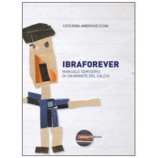 Ibraforever. Manuale semiserio di un'amante del calcio