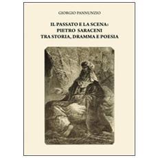 Il passato e la scena. Pietro Saraceni tra storia, dramma e poesia