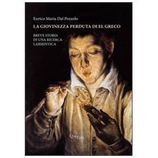 La giovinezza perduta di El Greco. Breve storia di una ricerca labirintica. Ediz. illustrata