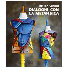 Bruno Vidoni. Dialoghi con la metafisica