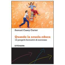 Quando la scuola educa. 12 progetti formativi di successo