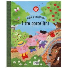 I Tre Porcellini. Fiabe A Tuttotondo. Ediz. A Colori