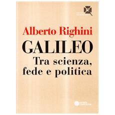 Galileo. Tra scienza, fede e politica