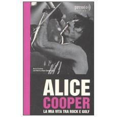 Alice Cooper. La mia vita tra rock e golf
