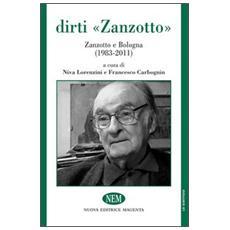 Dirti «Zanzotto». Zanzotto e Bologna (1983-2011)
