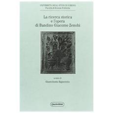 Ricerca storica e l'opera di Bandino Giacomo Zenobi (La)