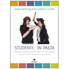 Studenti. . . in pasta. Ricette per sopravvivere lontano dalla cucina della mamma. Ediz. italiana e inglese