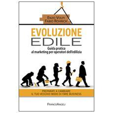 Evoluzione edile. Guida pratica al marketing per operatori dell'edilizia. Preparati a cambiare il tuo vecchio modo di fare business