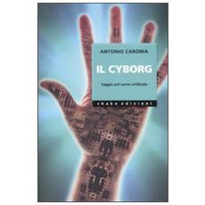 Il cyborg. Saggio sull'uomo artificiale. Ediz. illustrata