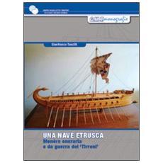 Una nave etrusca. Studio per la costruzione di una monére oneraria e da guerra dei Tirreni del V-IV sec. a. C.