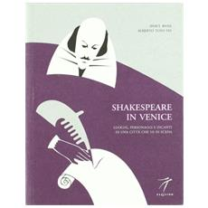 Shakespeare in Venice. Luoghi, personaggi e incanti di una città che va in scena