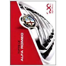 Tutte le Alfa Romeo. Ediz. illustrata