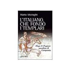 L'italiano che fondò i templari. Hugo de Paganis cavaliere di Campania