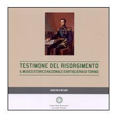 Testimone del Risorgimento. Il Museo storico nazionale d'artiglieria di Torino