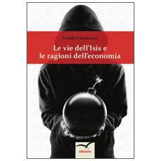 Vie dell'Isis e le ragioni dell'economia (Le)