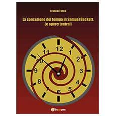 La concezione del tempo in Samuel Beckett. Le opere teatrali