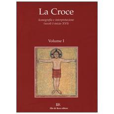 Croce. Iconografia e interpretazione (secoli I-inizio XVI) (La) . Vol. 1: Dal mondo pagano al cristianesimo. Croce e iconografia nel periodo patristico.