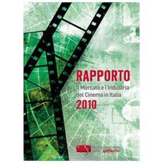Rapporto 2010. Il mercato e l'industria del cinema in Italia
