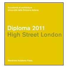 Diploma 2011. Hight street London. Ediz. italiana e inglese