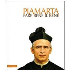 Fare bene il bene. San Giovanni Battista Piamarta (1841-1913)
