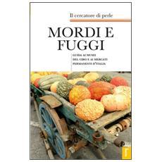 Mordi e fuggi. Guida ai musei del cibo e ai mercati permanenti d'Italia