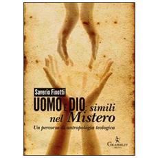 Uomo e Dio: simili nel mistero. Un percorso di antropologia teologica