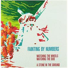 Fainting By Numbers - Watching The Wheels / A Stone In The Ground