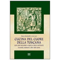 Cucina del cuore della Toscana. Con uno sguardo a quella degli antenati