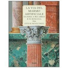 La via del marmo artificiale. Da Rima a Bucarest e in Romania tra Otto e Novecento