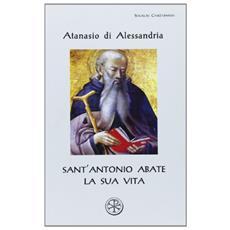 Sant'Antonio Abate. La sua vita. Testo greco a fronte