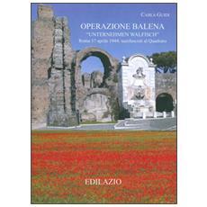 Operazione Balena. Roma 17 aprile 1944: nazifascisti al Quadraro. Con CD