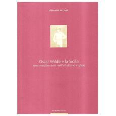 Oscar Wilde e la Sicilia. Temi mediterranei nell'estetismo inglese
