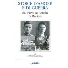 Storie d'amore e di guerra dal Piave ai Ronchi di Brescia