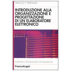 Introduzione alla organizzazione e progettazione di un elaboratore elettronico