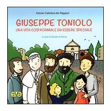 Giuseppe Toniolo. Una vita così normale da essere speciale