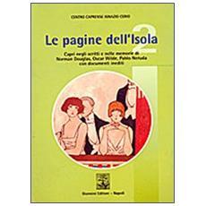 Pagine dell'isola. Capri negli scritti e nelle memorie di Norman Douglas, Oscar Wilde e Pablo Neruda. Con documenti inediti (Le)