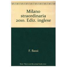 Milano straordinaria 2010. Ediz. inglese