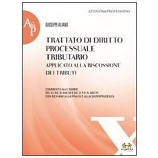 Trattato di diritto processuale tributario applicato alla riscossione dei tributi