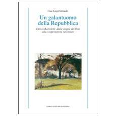 Galantuomo della Repubblica. Enrico Bartoletti: dalle steppe del Don alla cooperazione ravennate (Un)