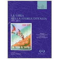 Libia nella storia d'Italia (1911-2011) (La)